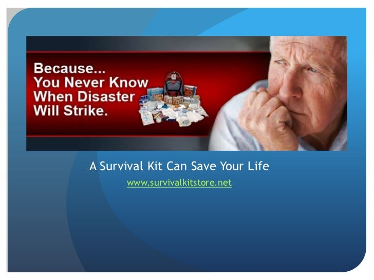 A Survival Kit Can Save Your Life      www.survivalkitstore.net
