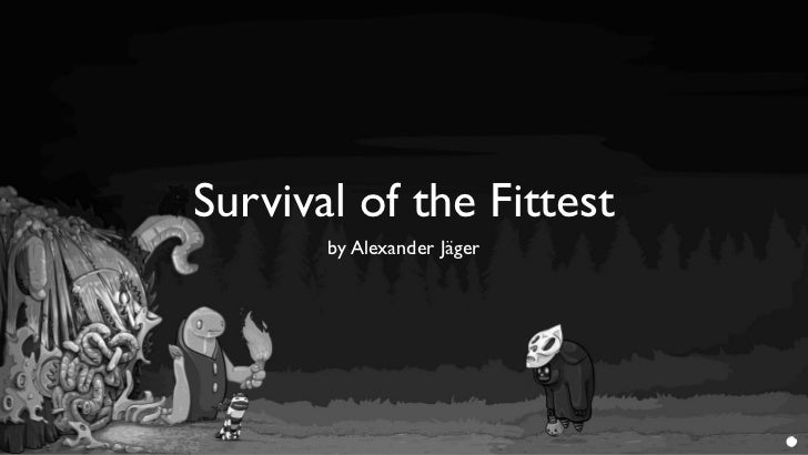 Survival of the Fittest       by Alexander Jäger