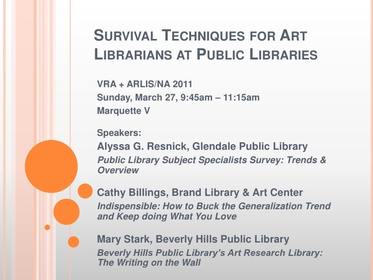 Survival Techniques for Art Librarians at Public Libraries<br />VRA + ARLIS/NA 2011<br />Sunday, March 27, 9:45am – 11:15a...