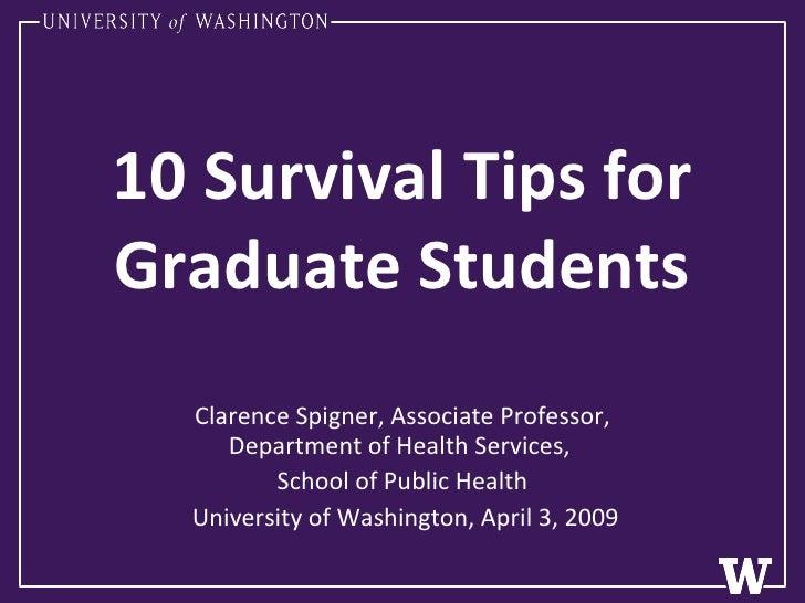 10 Survival Tips for Graduate Students Clarence Spigner, Associate Professor, Department of Health Services,  School of Pu...