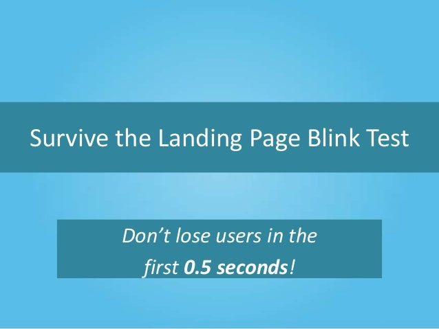 Survive the Landing Page Blink Test  Don't lose users in the first 0.5 seconds!