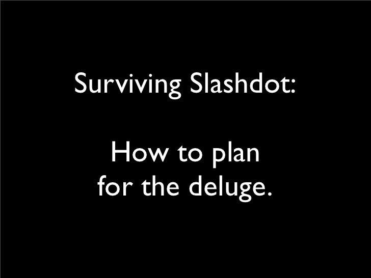 Surviving Slashdot:     How to plan   for the deluge.