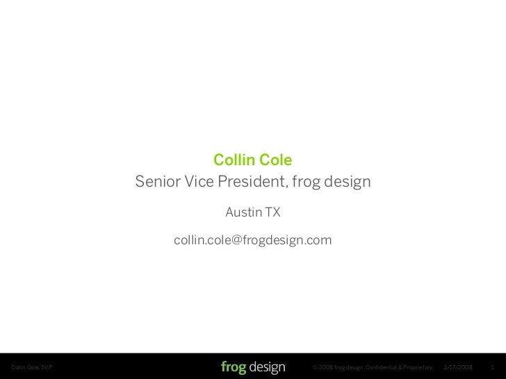 Collin Cole                    Senior Vice President, frog design                                 Austin TX               ...