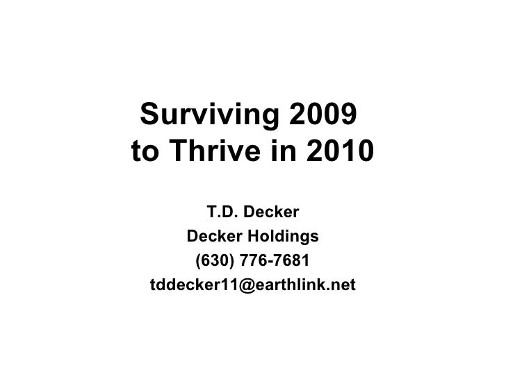 Surviving 2009  to Thrive in 2010 T.D. Decker Decker Holdings (630) 776-7681 [email_address]