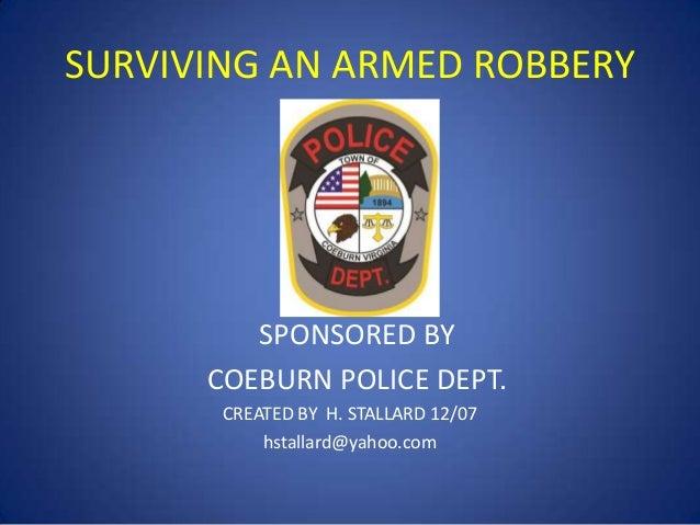 SURVIVING AN ARMED ROBBERY  SPONSORED BY COEBURN POLICE DEPT. CREATED BY H. STALLARD 12/07 hstallard@yahoo.com