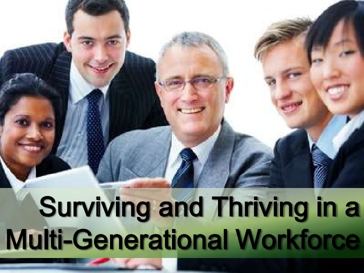 Surviving and Thriving in a  Multi-Generational Workforce <br />