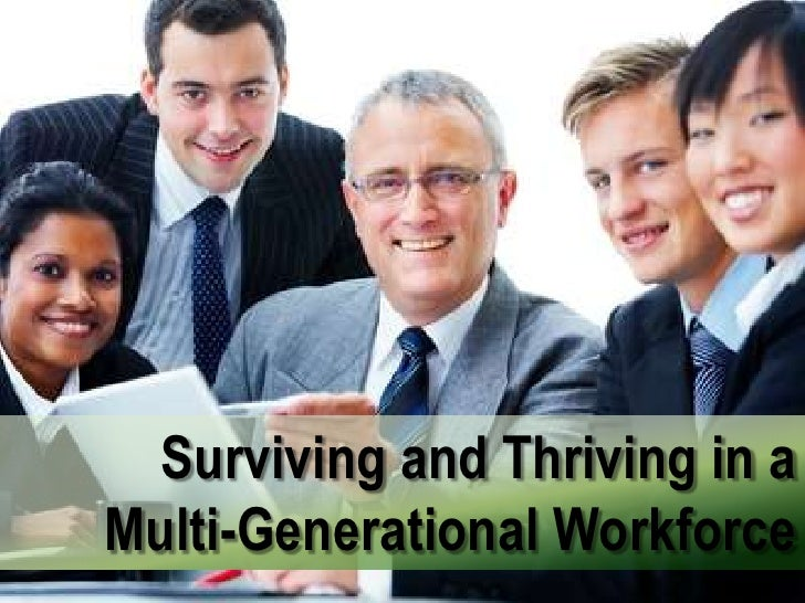 Surviving and thriving in a multi generational workforce - june 8 2012