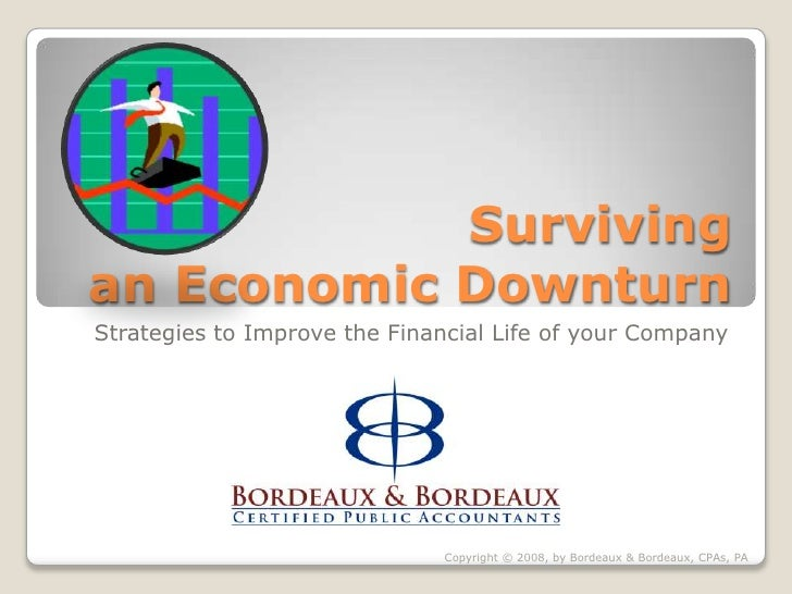 Surviving an Economic Downturn Strategies to Improve the Financial Life of your Company                                   ...
