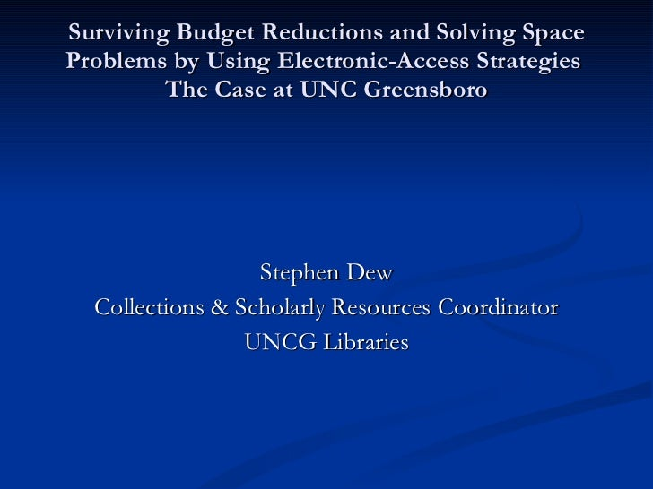 Surviving Budget Reductions and Solving Space Problems by Using Electronic-Access Strategies  The Case at UNC Greensboro <...