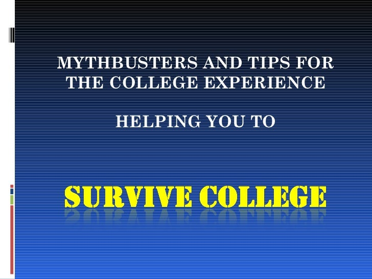 MYTHBUSTERS AND TIPS FOR THE COLLEGE EXPERIENCE HELPING YOU TO
