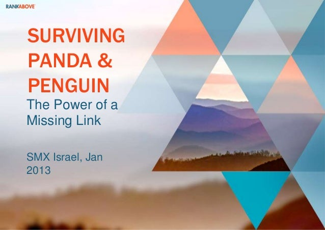SURVIVINGPANDA &PENGUINThe Power of aMissing LinkSMX Israel, Jan2013