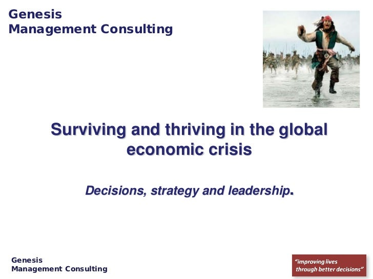 GenesisManagement Consulting        Surviving and thriving in the global                 economic crisis                De...