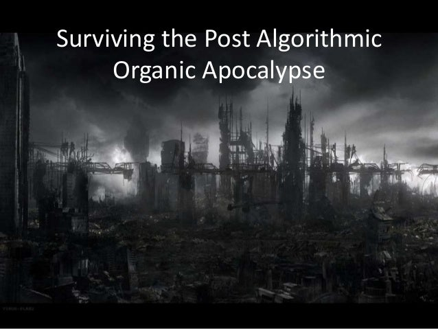 Surviving the post algorithmic organic apocalypse