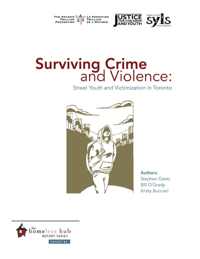Surviving Crime and Violence Street Youth and Victimization in Toronto Stephen Gaetz Bill O'Grady Kristy Buccieri  Street ...