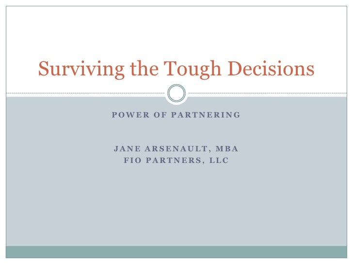 Power of Partnering<br />Jane arsenault, mba<br />Fio partners, llc<br />Surviving the Tough Decisions<br />