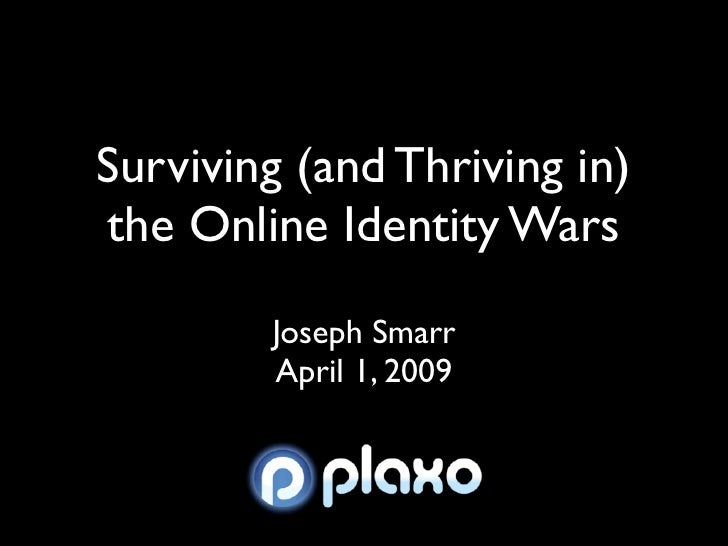 Surviving (and Thriving in) the Online Identity Wars         Joseph Smarr         April 1, 2009