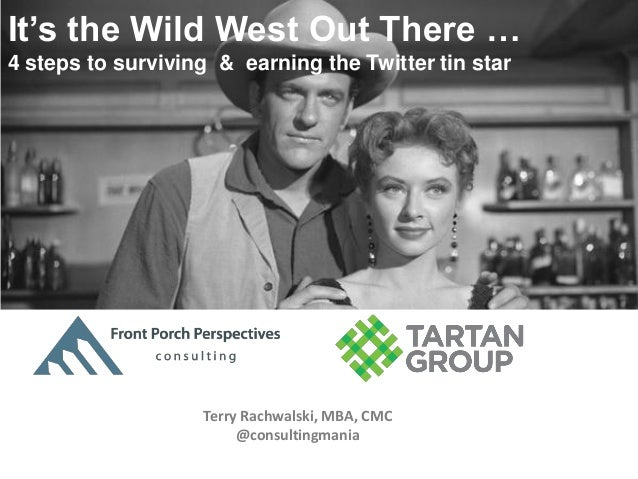 It's the Wild West Out There … 4 steps to surviving & earning the Twitter tin star  Terry Rachwalski, MBA, CMC @consulting...