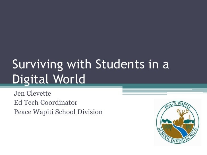Surviving with Students in a Digital World<br />Jen Clevette<br />Ed Tech Coordinator<br />Peace Wapiti School Division<br />