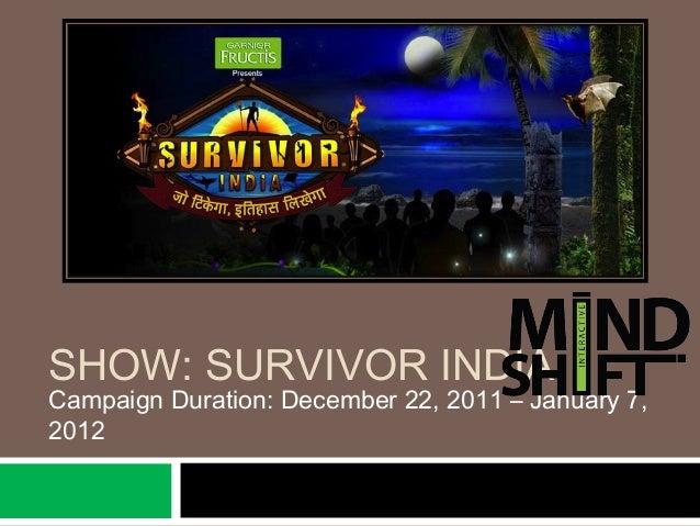 SHOW: SURVIVOR INDIA Campaign Duration: December 22, 2011 – January 7, 2012