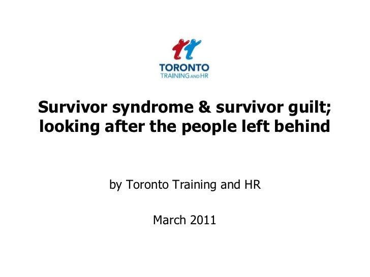 Survivor syndrome & survivor guilt; looking after the