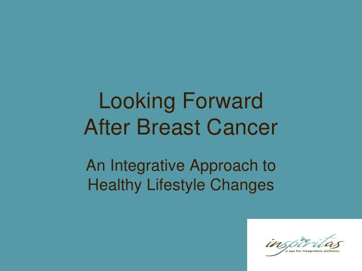 Looking ForwardAfter Breast CancerAn Integrative Approach toHealthy Lifestyle Changes