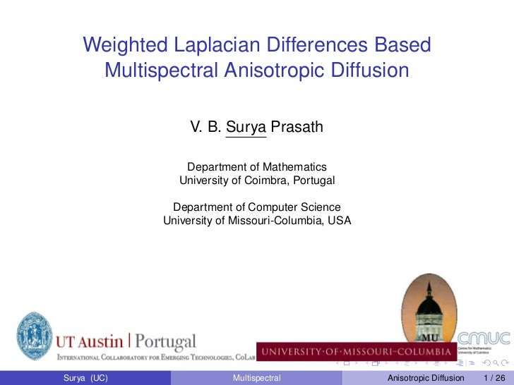 Weighted Laplacian Differences Based     Multispectral Anisotropic Diffusion                  V. B. Surya Prasath         ...