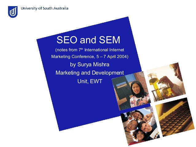SEO and SEM (notes from 7th International Internet Marketing Conference, 5 – 7 April 2004) by Surya Mishra Marketing and D...