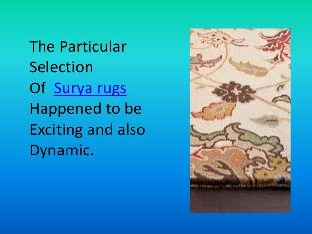 The ParticularSelectionOf Surya rugsHappened to beExciting and alsoDynamic.