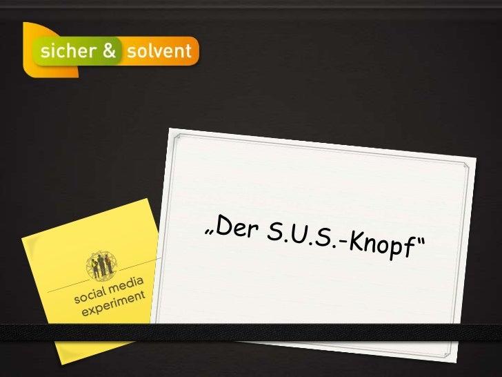 """""""Der S.U.S.-Knopf""""<br />"""