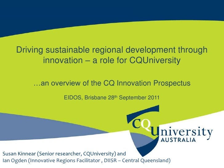 Driving sustainable regional development through innovation – a role for CQUniversity<br />…an overview of the CQ Innovati...