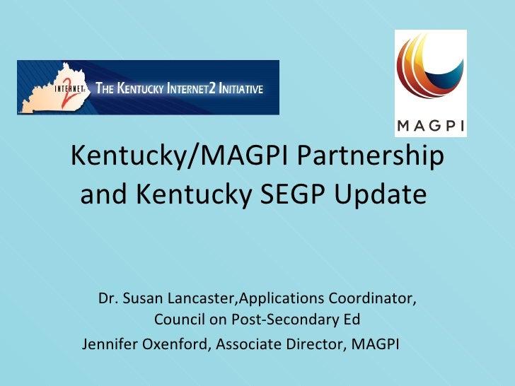 Kentucky/MAGPI Partnership and Kentucky SEGP Update  Dr. Susan Lancaster,Applications Coordinator, Council on Post-Seconda...