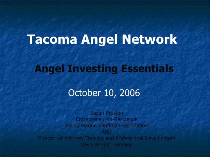 Tacoma Angel Network   Angel Investing Essentials October 10, 2006 Susan Preston Entrepreneur-in-Residence Ewing Marion Ka...