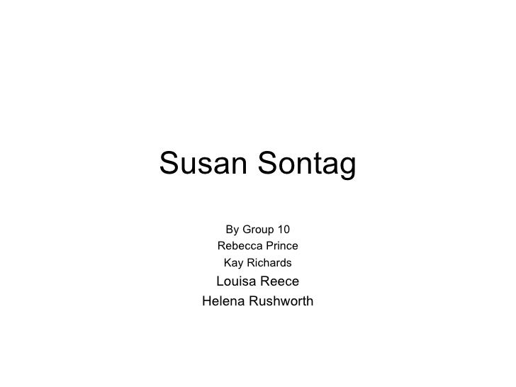 Susan Sontag By Group 10 Rebecca Prince Kay Richard