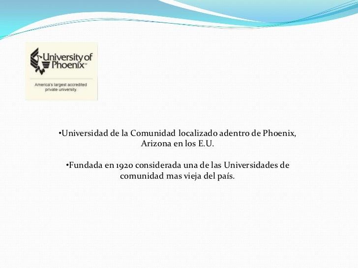 <ul><li>Universidad de la Comunidad localizado adentro de Phoenix, Arizona en los E.U.