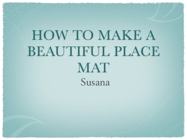 HOW TO MAKE ABEAUTIFUL PLACE     MAT      Susana