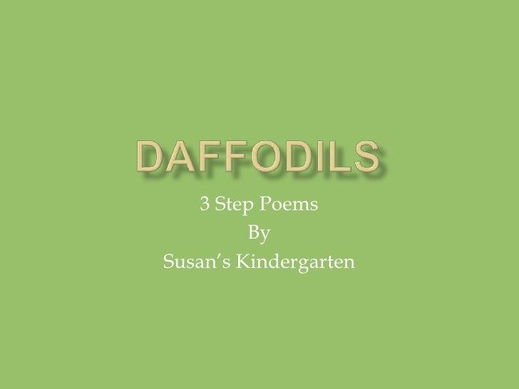 Daffodils<br />3 Step Poems <br />By<br />Susan's Kindergarten<br />