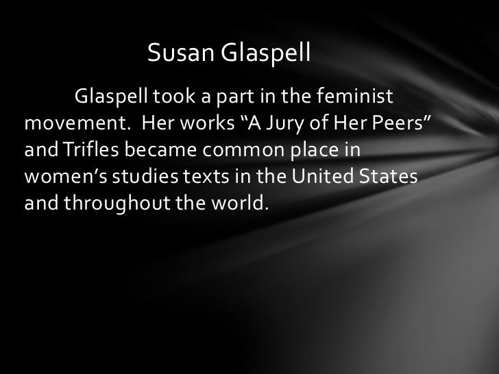 an analysis of a jury of her peers a short story by susan glaspell A jury of her peers by susan glaspell and tell the county attorney his story there, where he could point it all out with all mrs hale's.