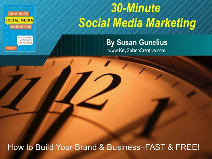 30-Minute  Social Media Marketing How to Build Your Brand & Business–FAST & FREE! By Susan Gunelius www.KeySplashCreative....