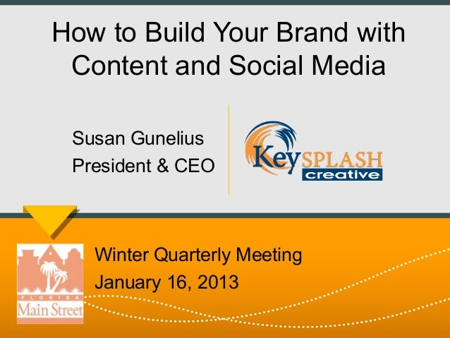 How to Build Your Brand with Content and Social Media Susan Gunelius President & CEO   Winter Quarterly Meeting   January ...