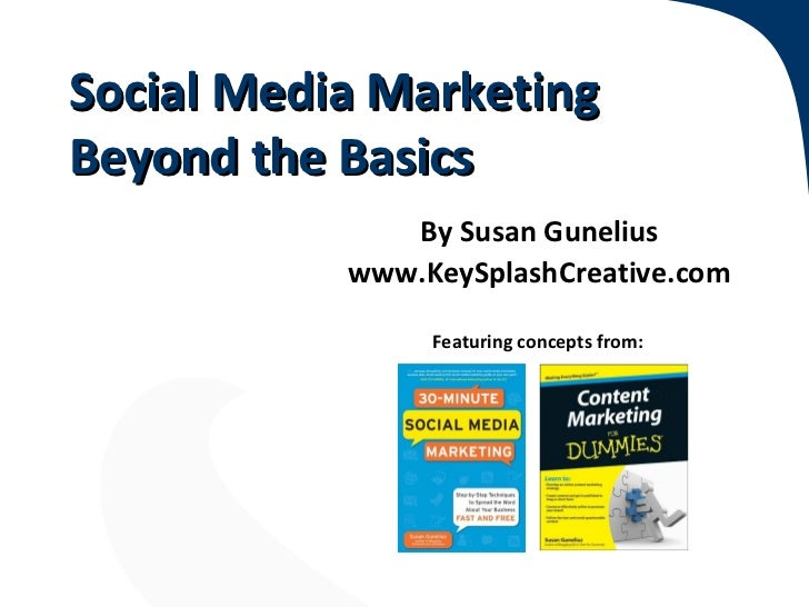 Social Media MarketingBeyond the Basics              By Susan Gunelius           www.KeySplashCreative.com                ...