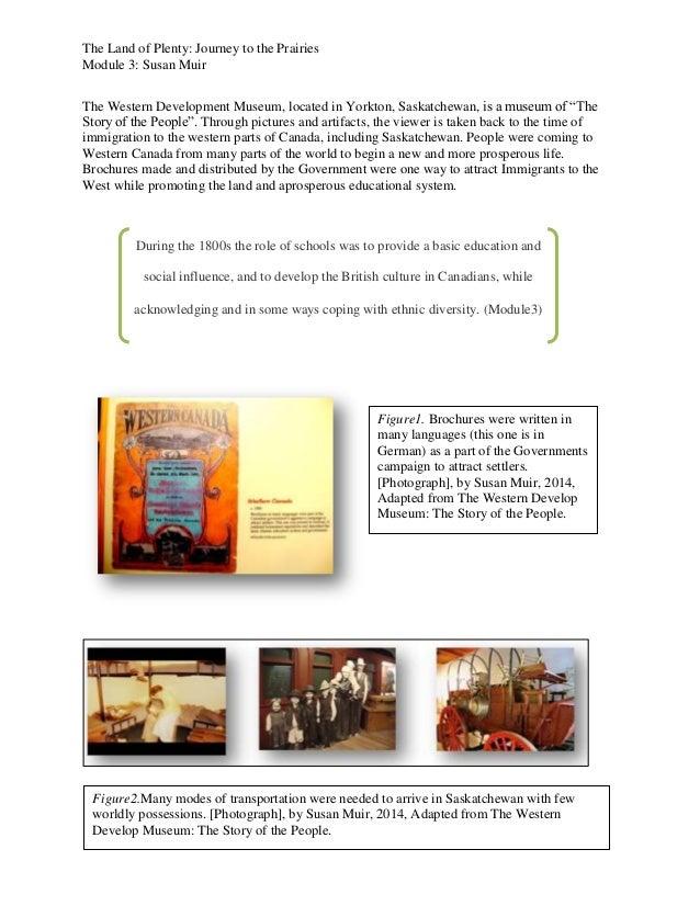 The Land of Plenty: Journey to the Prairies Module 3: Susan Muir The Western Development Museum, located in Yorkton, Saska...