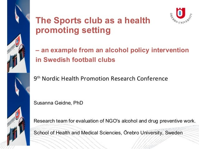 The Sports club as a health promoting setting – an example from an alcohol policy intervention in Swedish football clubs 9...