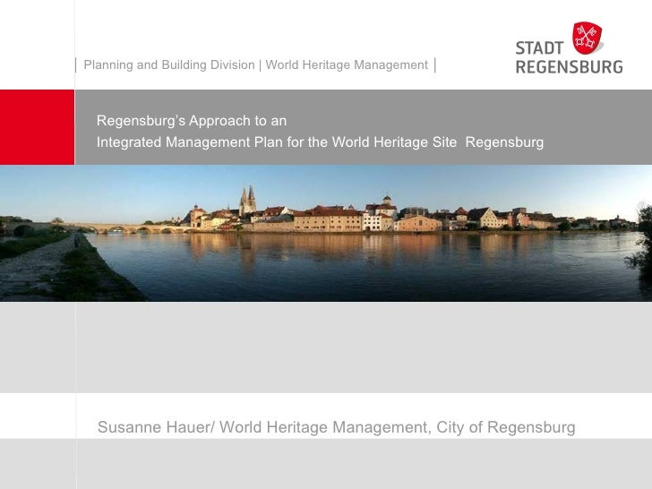 │ Planning and Building Division | World Heritage Management │    Regensburg's Approach to an    Integrated Management Pla...