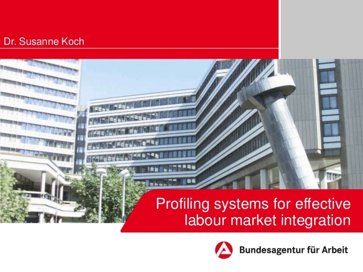 Dr. Susanne Koch                   Profiling systems for effective                       labour market integration