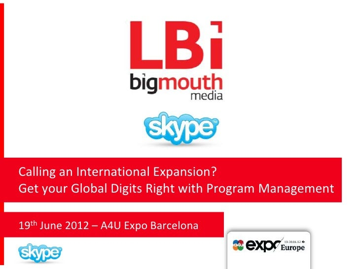 Calling an International Expansion?Get your Global Digits Right with Program Management19th June 2012 – A4U Expo Barcelona