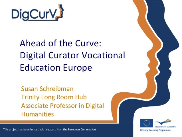 Ahead of the Curve:            Digital Curator Vocational            Education Europe             Susan Schreibman        ...
