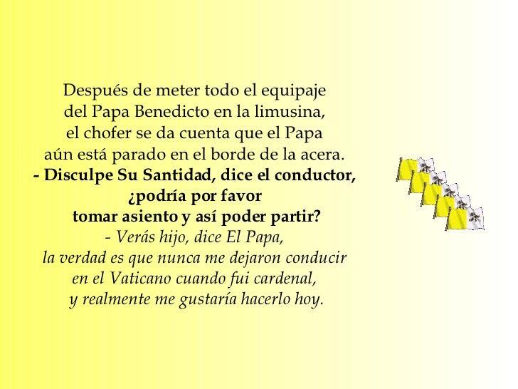 Después de meter todo el equipaje  del Papa Benedicto en la limusina,  el chofer se da cuenta que el Papa  aún está parado...