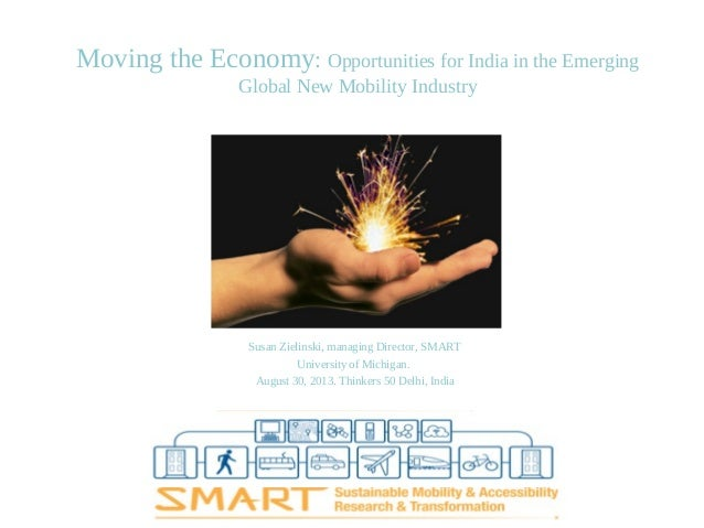 Moving the Economy: Opportunities for India in the Emerging Global New Mobility Industry Susan Zielinski, managing Directo...
