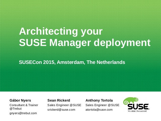 Architecting your SUSE Manager deployment SUSECon 2015, Amsterdam, The Netherlands Gábor Nyers Consultant & Trainer @Trebu...