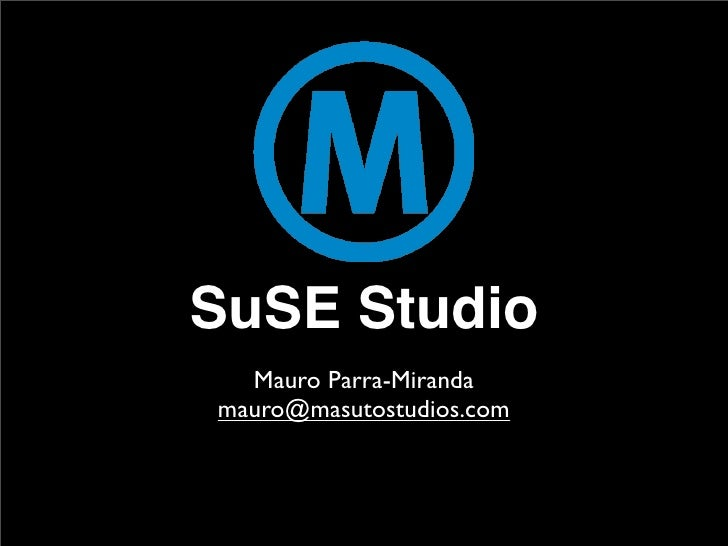 SuSE Studio   Mauro Parra-Miranda mauro@masutostudios.com